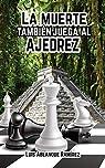 La muerte también juega al ajedrez: Ficción histórica, aventuras y suspense par Luis Ablanque Ramírez