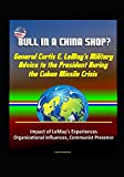 Bull in a China Shop? General Curtis E. LeMay's Military Advice to the President During the Cuban Missile Crisis - Impact of LeMay's Experiences, Organizational Influences, Communist Presence