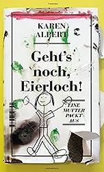 Geht's noch, Eierloch!: Eine Mutter packt aus