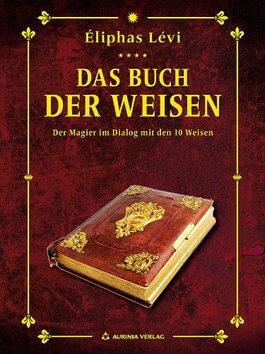 Das Buch der Weisen: Der Magier im Gespräch mit den 10 Weisen (Éliphas Lévi Meisteredition 4)