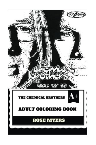 The Chemical Brothers Adult Coloring Book: Legendary Electronic Duo and Big Beat Pioneers, Prodigy Artists and Talented DJs Inspired Adult Coloring Book (The Chemical Brothers Book) (Rose Big Shirt)