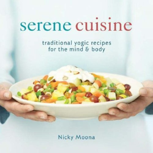 Serene Cuisine: Traditional Yogic Recipes for the Mind and Body by Nicky Moona (10-Mar-2005) Paperback