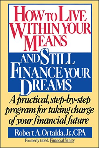 How to Live Within Your Means and Still Finance Your Dreams: A Practical Step-By-Step Program for Taking Charge of Your Financial Future