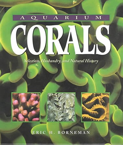 Descargar Libro [(Aquarium Corals : Selection, Husbandry and Natural History)] [By (author) Eric Borneman] published on (July, 2001) de Eric Borneman