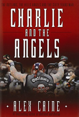 Charlie and the Angels: The Outlaws, the Hells Angels and the Sixty Years War by Alex Caine (2012-12-07)