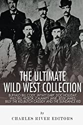 The Ultimate Wild West Collection: Buffalo Bill Cody, Wyatt Earp, Doc Holliday, Wild Bill Hickok, Calamity Jane, Jesse James, Billy the Kid, Butch Cassidy and the Sundance Kid by Charles River Editors (2013-09-05)