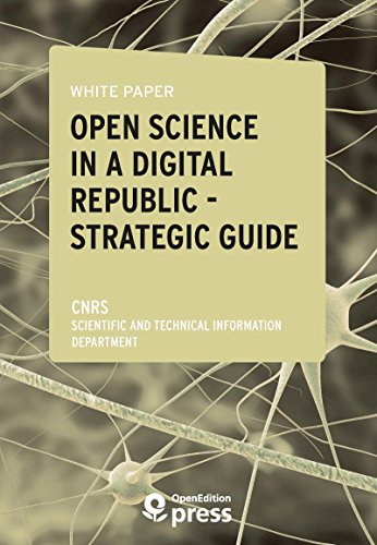 White Paper — Open Science in a Digital Republic — Strategic Guide: Study Review and Proposals for Implementing the Act (Laboratoire d'idées) (English Edition) por Scientific And Technical Information Department - Cnrs