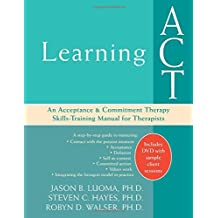 Learning ACT: An Acceptance and Commitment Therapy Skills-Training Manual for Therapists by Jason Luoma PhD (2007-11-01)