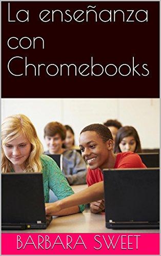 La enseñanza con Chromebooks por Barbara Sweet
