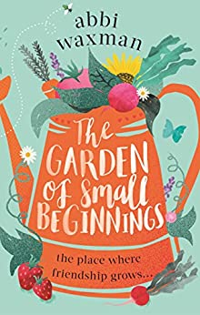 The Garden of Small Beginnings: A gloriously funny and heart-warming read by [Waxman, Abbi]