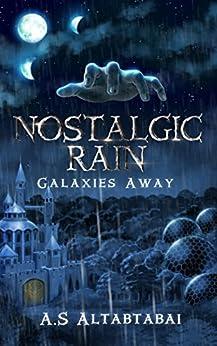 Nostalgic Rain: Galaxies Away (English Edition) di [Altabtabai, A.S]