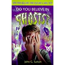Do You Believe in Ghosts? by John Sutton (1999-03-04)