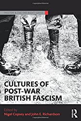 Cultures of Post-War British Fascism (Routledge Studies in Fascism and the Far Right)