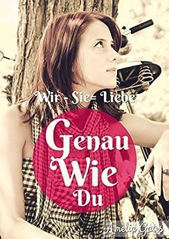 Genau Wie Du Teil III: Wir - Sie = Liebe (Genau Wie Du Liebesromane 3) von [Gates, Amelia]