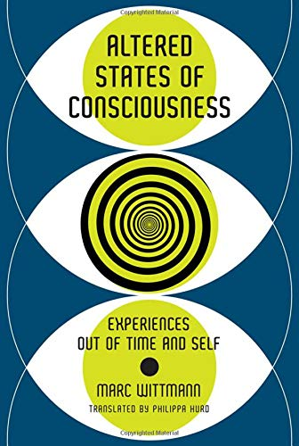 Altered States of Consciousness: Experiences Out of Time and Self (The MIT Press) por Marc Wittmann