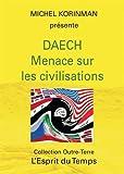 Daech - Menace sur les civilisations