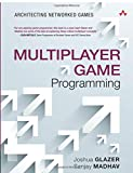Multiplayer Game Programming: Architecting Networked Games (The Addison-Wesley Game Design and Development Series)