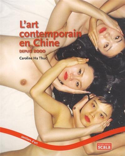 L'art contemporain en Chine : Depuis 2000 par Caroline Ha Thuc