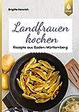 Landfrauen kochen: Rezepte aus Baden-Württemberg