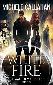 White Fire (Timewalker Chronicles Book 5) by [Callahan, Michele, Callahan, M. L.]