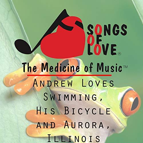 Aurora Illinois (Andrew Loves Swimming, His Bicycle and Aurora, Illinois)