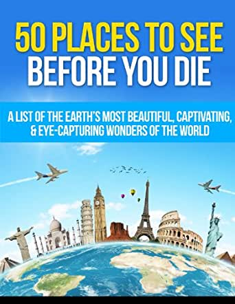 50 Places To See Before You Die A List Of The Earth 39 S Most Beautiful Captivating Eye