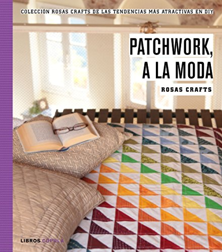 Rosas Crafts. Patchwork, a la moda: Colección Rosas Crafts de las tendencias más atractivas en Diy (Hobbies) por Rosas Crafts
