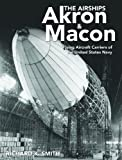 The Airships Akron & Macon: Flying Aircraft Carriers of the United States Navy