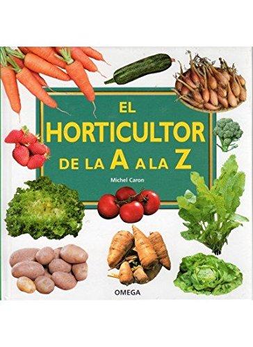 EL HORTICULTOR DE LA A LA Z (GUÍAS DEL NATURALISTA-HORTICULTURA)