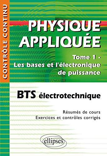 Physique appliquée BTS électrotechnique, Tome 1 ...