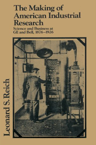 The Making of American Industrial Research: Science and Business at GE and Bell, 1876 1926 (Studies in Economic History and Policy: USA in the Twentieth Century)