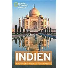 National Geographic Reiseführer Indien: detailreicher Traveler – Highlights, Hintergrundinformationen und Geschichtliches zu allen Stationen der Reise (National Geographic Traveler)