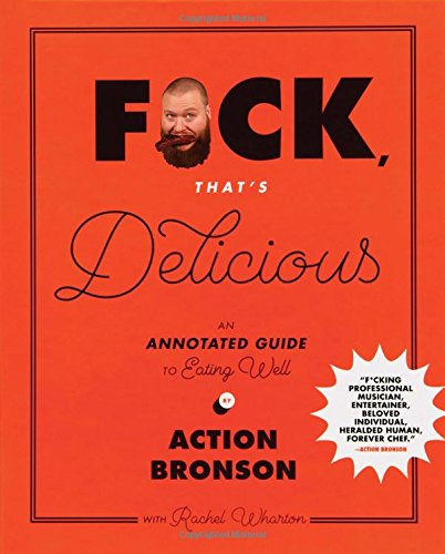 Fuck, That's Delicious: An Annotated Guide to Eating Well par Action Bronson