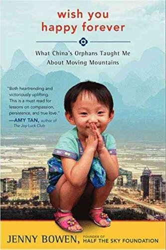 [Wish You Happy Forever: What China's Orphans Taught Me About Moving Mountains] (By: Jenny Bowen) [published: March, 2014]