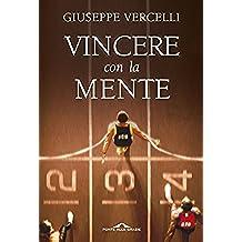 Vincere con la mente: Come si diventa campioni: lo stato della massima prestazione (Italian Edition)