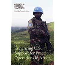 Enhancing U.S. Support for Peace Operations in Africa (Council Special Report) (Volume 73) by Paul D. Williams (2015-05-11)