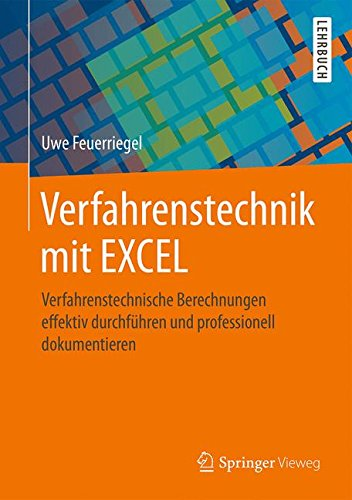 Verfahrenstechnik mit EXCEL: Verfahrenstechnische Berechnungen effektiv durchführen und professionell dokumentieren