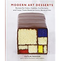 Modern Art Desserts: Recipes for Cakes, Cookies, Confections, and Frozen Treats Based on Iconic Works of