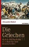 Die Griechen: Kultur und Geschichte in archaischer und klassischer Zeit (marixwissen) - Alexander Rubel