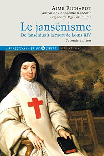 Livres Le jansénisme: De Jansénius à la mort de Louis XIV pdf