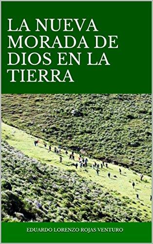 LA NUEVA MORADA DE DIOS EN LA TIERRA por EDUARDO LORENZO ROJAS VENTURO