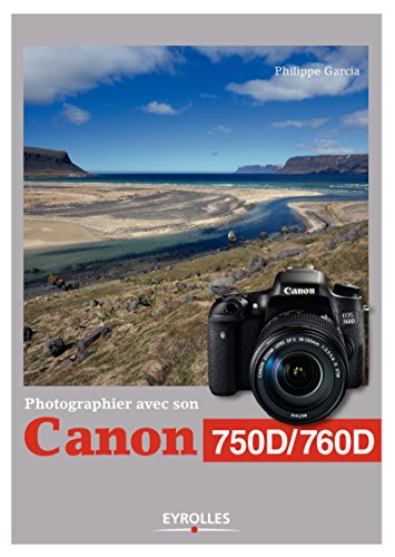 Photographier avec son Canon 750D/760D par Philippe Garcia