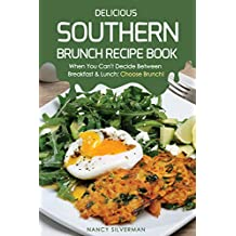 Delicious Southern Brunch Recipe Book: When You Can't Decide Between Breakfast & Lunch: Choose Brunch! (English Edition)