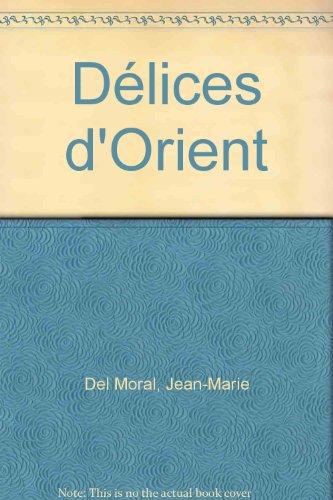 Délices d'Orient par Mathilde Chèvre, Jean-Marie Del Moral