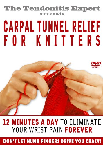 Carpal Tunnel Relief for Knitters - Reverse Your Carpal Tunnel Syndrome No Matter How Severe The Symptoms -
