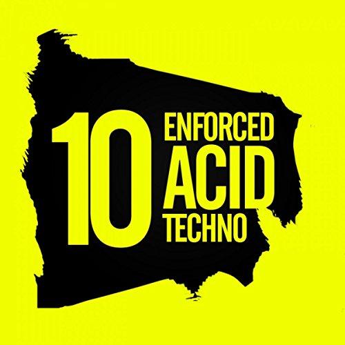 10 Enforced Acid Techno