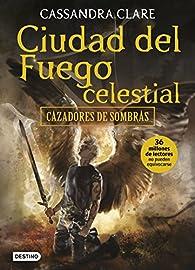 Cazadores de sombras 6: ciudad del fuego celestial.  par Cassandra Clare