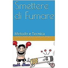 Smettere di Fumare: Metodo e Tecnica (Si puó Vol. 1)