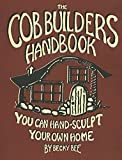 The Cob Builders Handbook: You Can Hand-sculpt Your Home: 8