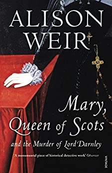 Mary Queen of Scots: And the Murder of Lord Darnley by [Weir, Alison]